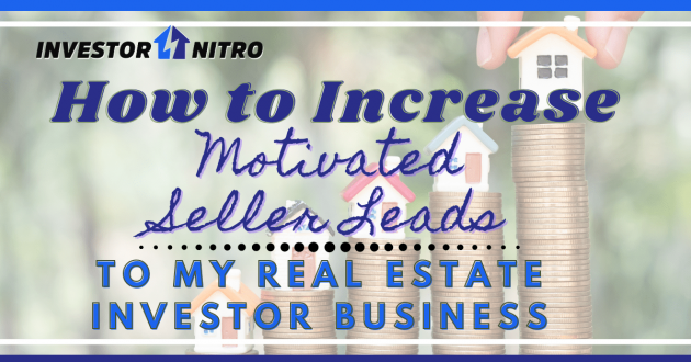 How to Increase Motivated Seller Leads to Your Real Estate Investment Business