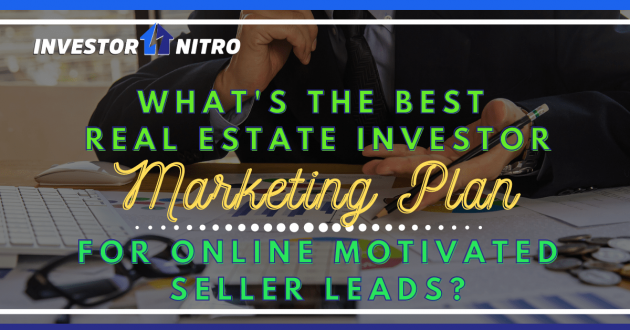 What's the best real estate investor marketing plan for online motivated sellers?