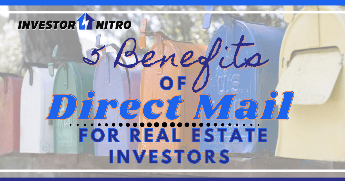 5 Benefits of Direct Mail for Real Estate Investor Marketing